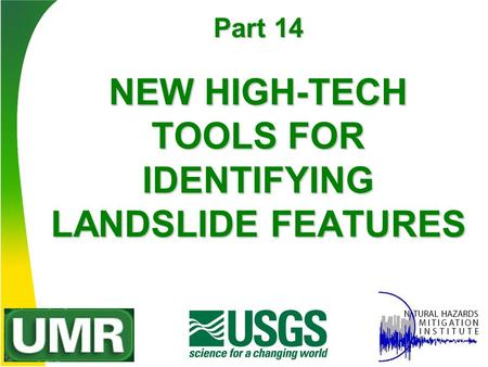 NEW HIGH-TECH TOOLS FOR IDENTIFYING LANDSLIDE FEATURES Part 14.