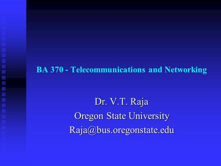 BA 370 - Telecommunications and Networking Dr. V.T. Raja Oregon State University