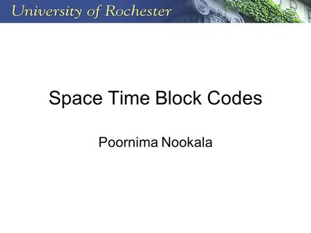 Space Time Block Codes Poornima Nookala.