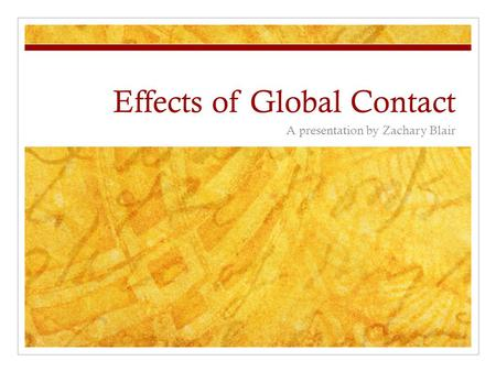 Effects of Global Contact A presentation by Zachary Blair.