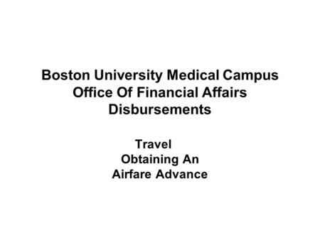 Boston University Medical Campus Office Of Financial Affairs Disbursements Travel Obtaining An Airfare Advance.