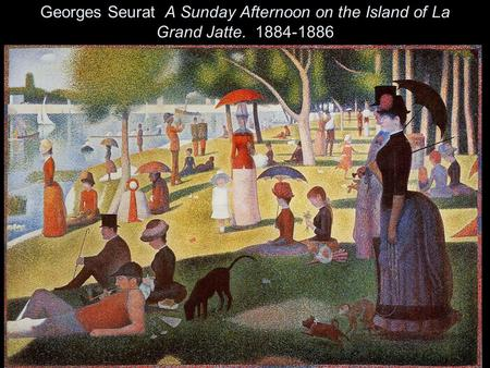 Georges Seurat A Sunday Afternoon on the Island of La Grand Jatte. 1884-1886.