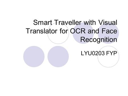 Smart Traveller with Visual Translator for OCR and Face Recognition LYU0203 FYP.
