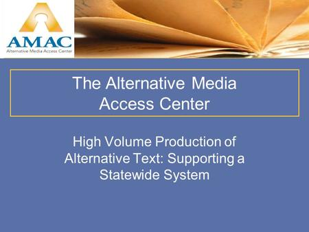 High Volume Production of Alternative Text: Supporting a Statewide System The Alternative Media Access Center.