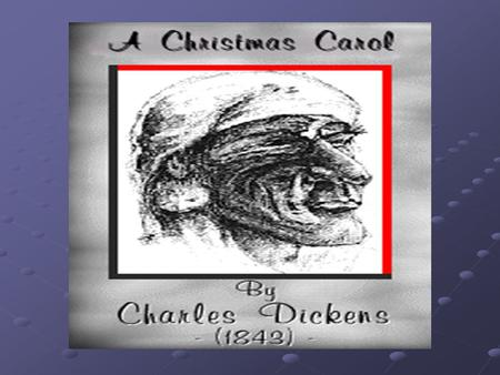 Outline Biographical Sketch of Charles Dickens Summary of A Christmas Carol Literature Elements Symbols My Favorite Quote.
