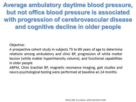 Average ambulatory daytime blood pressure, but not office blood pressure is associated with progression of cerebrovascular disease and cognitive decline.