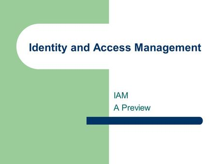 Identity and Access Management IAM A Preview. 2 Goal To design and implement an identity and access management (IAM) middleware infrastructure that –