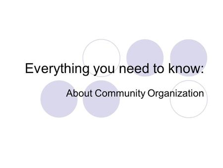 Everything you need to know: About Community Organization.