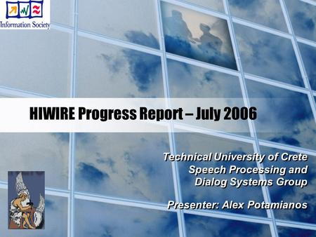 HIWIRE Progress Report – July 2006 Technical University of Crete Speech Processing and Dialog Systems Group Presenter: Alex Potamianos Technical University.