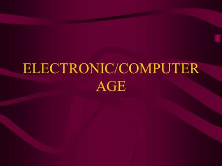 ELECTRONIC/COMPUTER AGE. Electronic/Computer Age  Electronics –Electrical signals can carry information quickly over wires or through the air by radio.