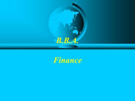B.B.A. Finance. Finance: Aim F prepare graduates for responsible management positions in the area of finance in the industrial, commercial, financial.