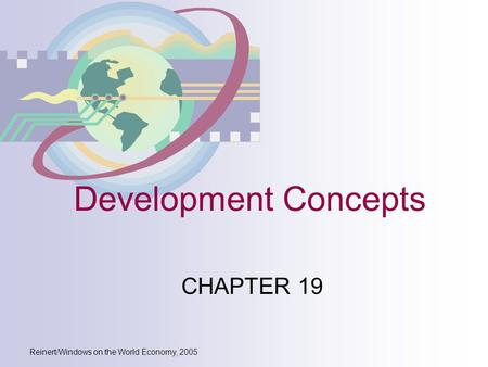 Reinert/Windows on the World Economy, 2005 Development Concepts CHAPTER 19.