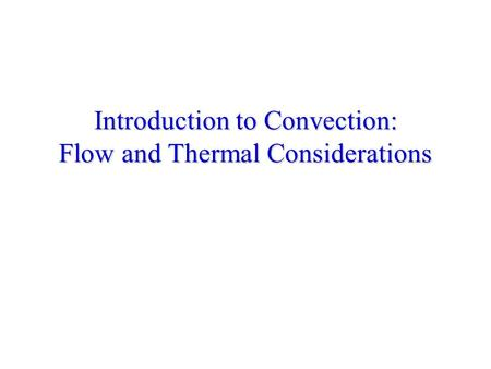 Introduction to Convection: Flow and Thermal Considerations