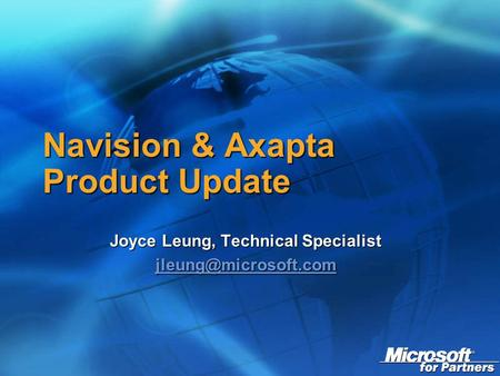 Navision & Axapta Product Update Joyce Leung, Technical Specialist