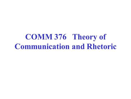 COMM 376 Theory of Communication and Rhetoric. Finding research on a theory Use References listed in textbook Search by author's last name in EBSCOhost.