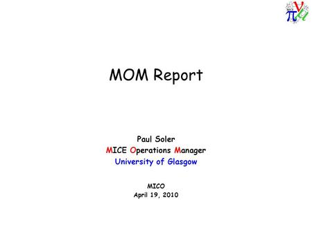 MOM Report Paul Soler MICE Operations Manager University of Glasgow MICO April 19, 2010.