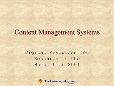 Content Management Systems Digital Resources for Research in the Humanities 2001.