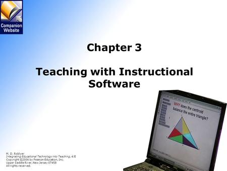 Chapter 3 Teaching with Instructional Software M. D. Roblyer Integrating Educational Technology into Teaching, 4/E Copyright © 2006 by Pearson Education,