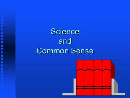 Science and Common Sense. How Do We Come to Know the World? Our personal experience Our personal experience Our collective experience, consensus Our collective.