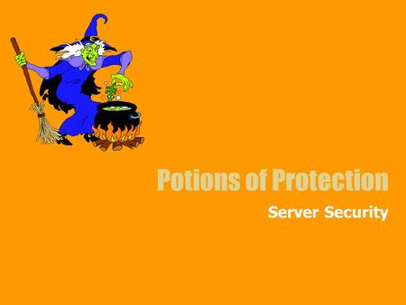Potions of Protection Server Security. What does that do again? Familiarity Differing levels of protection –Low, does not exist –Medium, No private data.