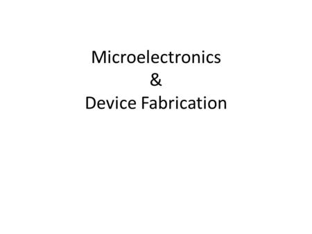 Microelectronics & Device Fabrication. Vacuum Tube Devices Thermionic valve Two (di) Electrodes (ode)