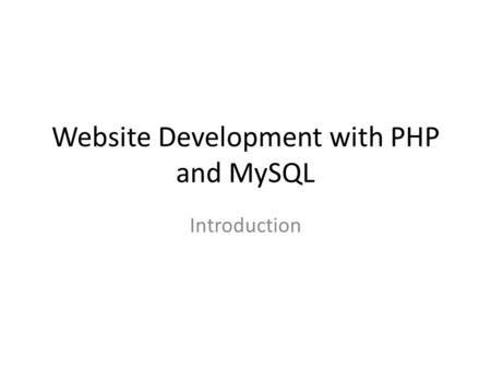 Website Development with PHP and MySQL Introduction.