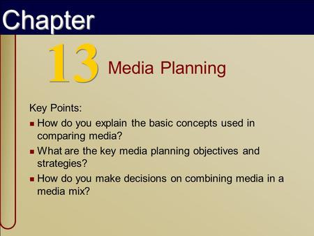 Copyright © 2002 by The McGraw-Hill Companies, Inc. All rights reserved. 13 Media Planning Key Points: How do you explain the basic concepts used in comparing.