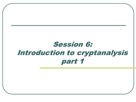 Session 6: Introduction to cryptanalysis part 1. Contents Problem definition Symmetric systems cryptanalysis Particularities of block ciphers cryptanalysis.
