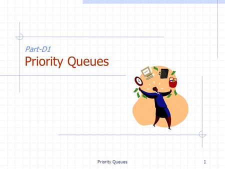 Priority Queues1 Part-D1 Priority Queues. Priority Queues2 Priority Queue ADT (§ 7.1.3) A priority queue stores a collection of entries Each entry is.