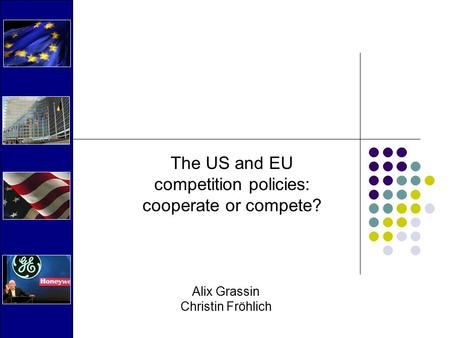 The US and EU competition policies: cooperate or compete? Alix Grassin Christin Fröhlich.