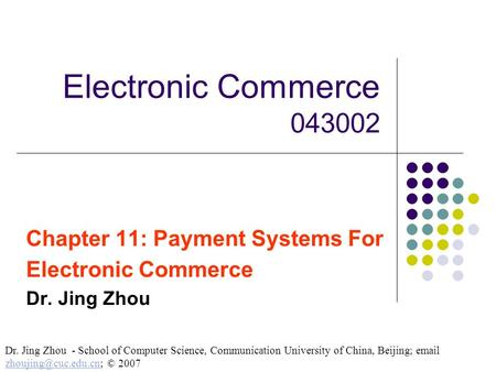 Chapter 11: Payment <strong>Systems</strong> For Electronic Commerce Dr. Jing Zhou