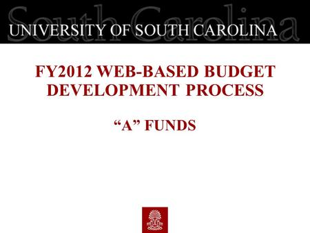 "FY2012 WEB-BASED BUDGET DEVELOPMENT PROCESS ""A"" FUNDS."