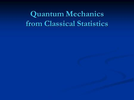 Quantum Mechanics from Classical Statistics. what is an atom ? quantum mechanics : isolated object quantum mechanics : isolated object quantum field theory.