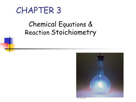 CHAPTER 3 Chemical E quations & Reaction Stoichiometry.