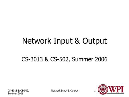 CS-3013 & CS-502, Summer 2006 Network Input & Output1 CS-3013 & CS-502, Summer 2006.