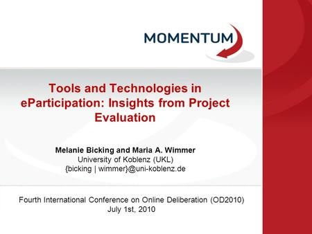 Tools and Technologies in eParticipation: Insights from Project Evaluation Melanie Bicking and Maria A. Wimmer University of Koblenz (UKL) {bicking |