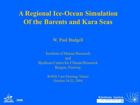 A Regional Ice-Ocean Simulation Of the Barents and Kara Seas W. Paul Budgell Institute of Marine Research and Bjerknes Centre for Climate Research Bergen,