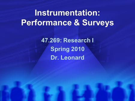 Instrumentation: Performance & Surveys 47.269: Research I Spring 2010 Dr. Leonard.
