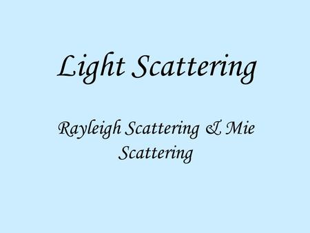 Light Scattering Rayleigh Scattering & Mie Scattering.