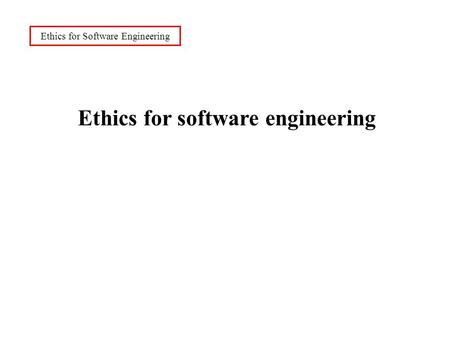 Ethics for Software Engineering Ethics for software engineering.