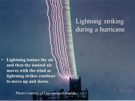 October 21, 1999FAA Aircraft Certification Service1 Photo Courtesy of University of Florida Lightning ionizes the air and then the ionized air moves with.