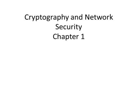 Cryptography and Network Security Chapter 1. Chapter 1 – Introduction The art of war teaches us to rely not on the likelihood of the enemy's not coming,