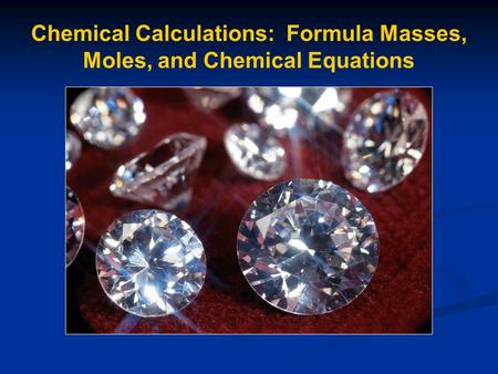 Chemical Calculations: Formula Masses, Moles, and Chemical Equations.