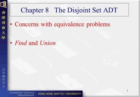1 Chapter 8 The Disjoint Set ADT Concerns with equivalence problems Find and Union.