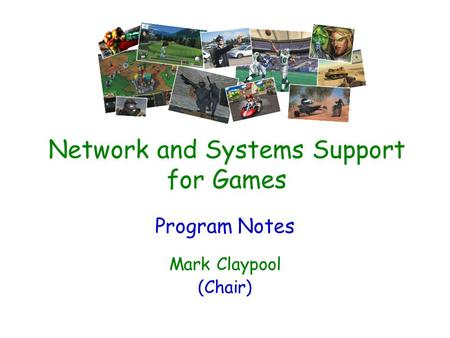 Network and Systems Support for Games Program Notes Mark Claypool (Chair)