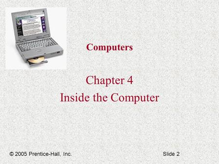 Computers Chapter 4 Inside the Computer © 2005 Prentice-Hall, Inc.Slide 2.
