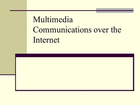 Multimedia Communications over the Internet. IP Packet-Switching Networks Packet-switching protocols based on the Internet Protocol (IP) generally consist.