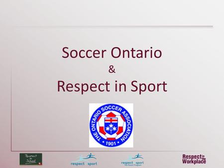 Soccer Ontario & Respect in Sport. Leaders A Leader….. Occupies a unique position to observe the environment of his activity Anticipes and faces crisis….