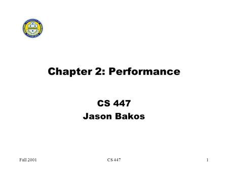Fall 2001CS 4471 Chapter 2: Performance CS 447 Jason Bakos.