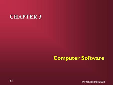 © Prentice Hall 2002 3.1 CHAPTER 3 Computer Software.